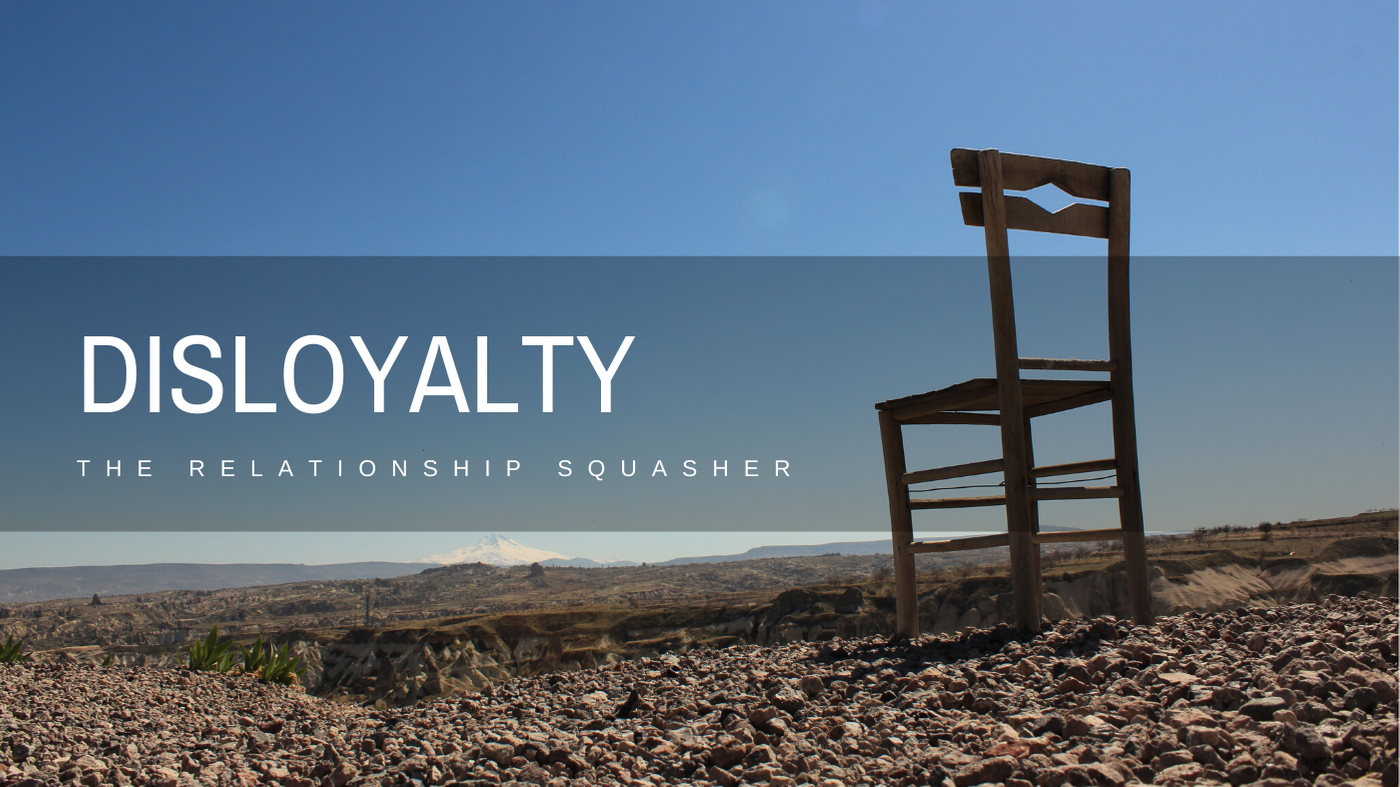 Disloyalty: The Relationship Squasher